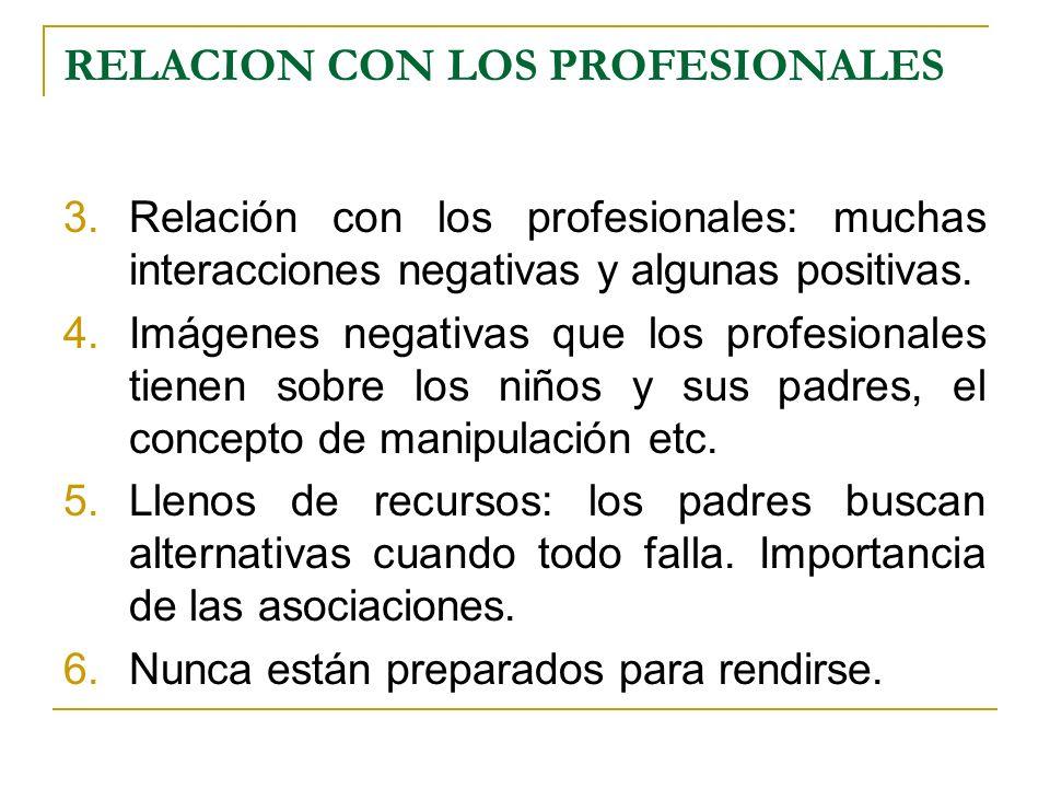 RELACION CON LOS PROFESIONALES 3.Relación con los profesionales: muchas interacciones negativas y algunas positivas. 4.Imágenes negativas que los prof