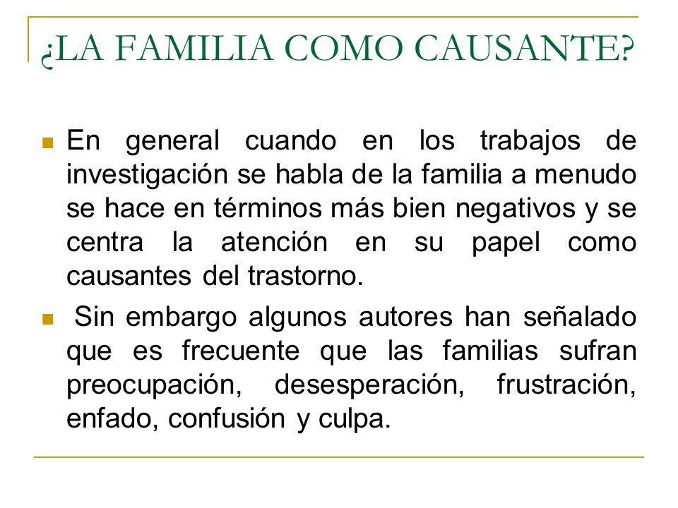¿LA FAMILIA COMO CAUSANTE? En general cuando en los trabajos de investigación se habla de la familia a menudo se hace en términos más bien negativos y