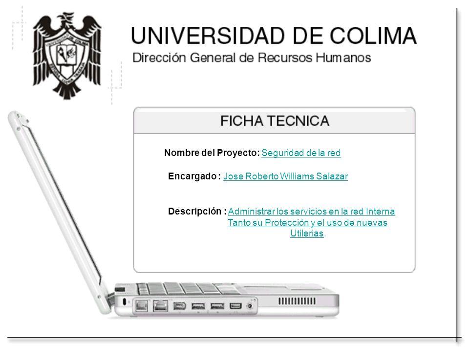 Nombre del Proyecto: Seguridad de la red Encargado : Jose Roberto Williams Salazar Descripción : Administrar los servicios en la red Interna Tanto su Protección y el uso de nuevas Utilerias.