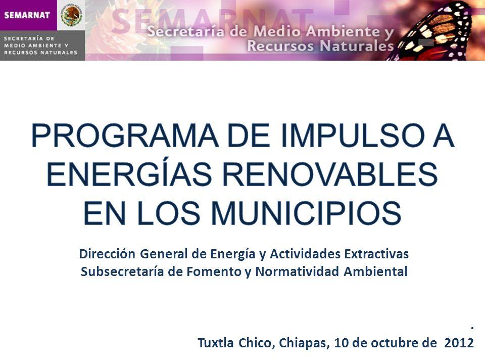 Dirección General de Energía y Actividades Extractivas Subsecretaría de Fomento y Normatividad Ambiental. Tuxtla Chico, Chiapas, 10 de octubre de 2012