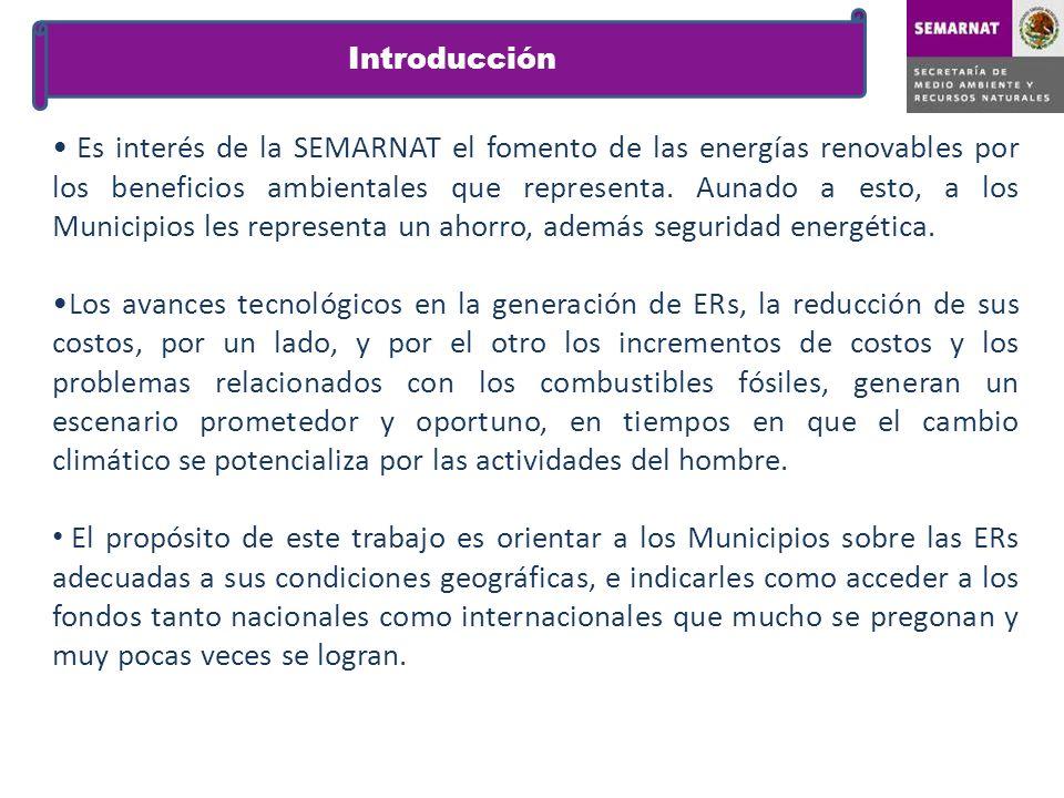 Es interés de la SEMARNAT el fomento de las energías renovables por los beneficios ambientales que representa. Aunado a esto, a los Municipios les rep
