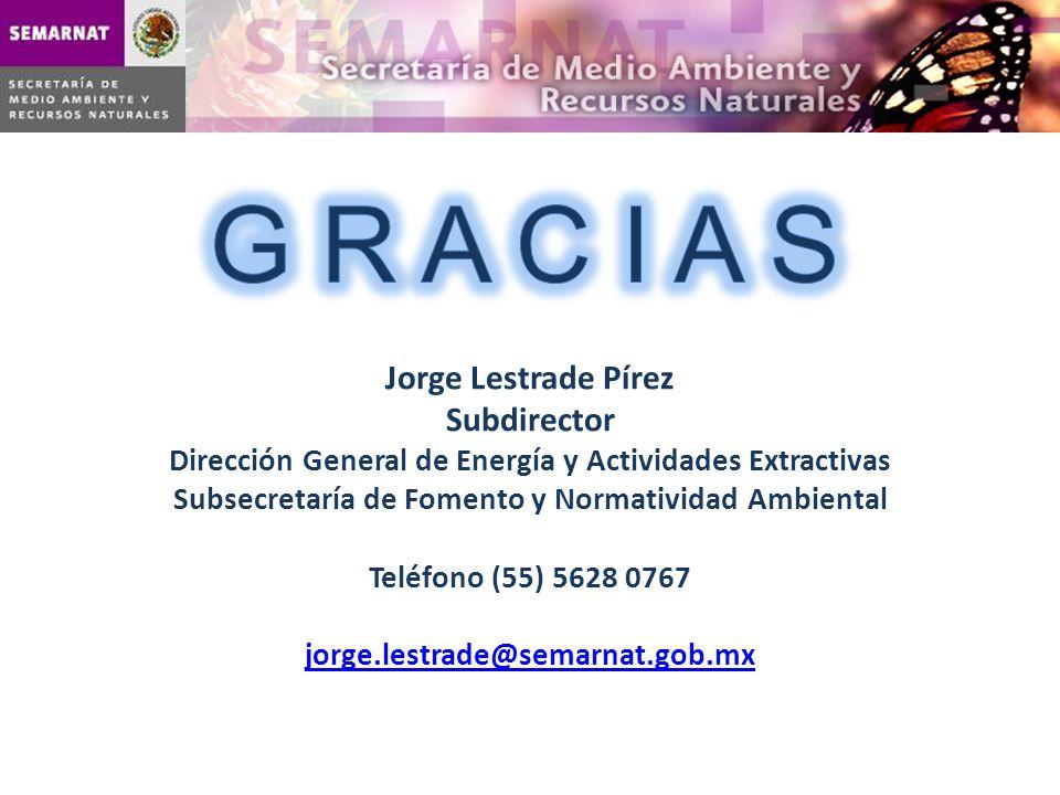 Jorge Lestrade Pírez Subdirector Dirección General de Energía y Actividades Extractivas Subsecretaría de Fomento y Normatividad Ambiental Teléfono (55