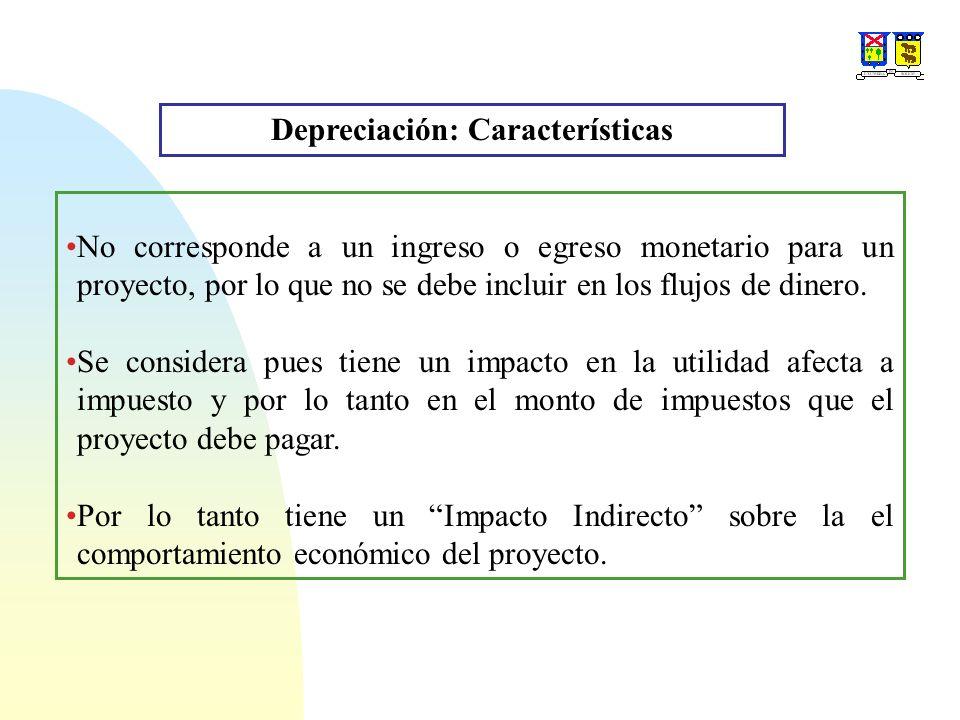 Depreciación: Características No corresponde a un ingreso o egreso monetario para un proyecto, por lo que no se debe incluir en los flujos de dinero.