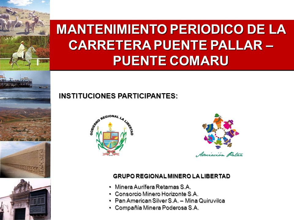 MANTENIMIENTO PERIODICO DE LA CARRETERA PUENTE PALLAR – PUENTE COMARU INSTITUCIONES PARTICIPANTES: GRUPO REGIONAL MINERO LA LIBERTAD Minera Aurífera R