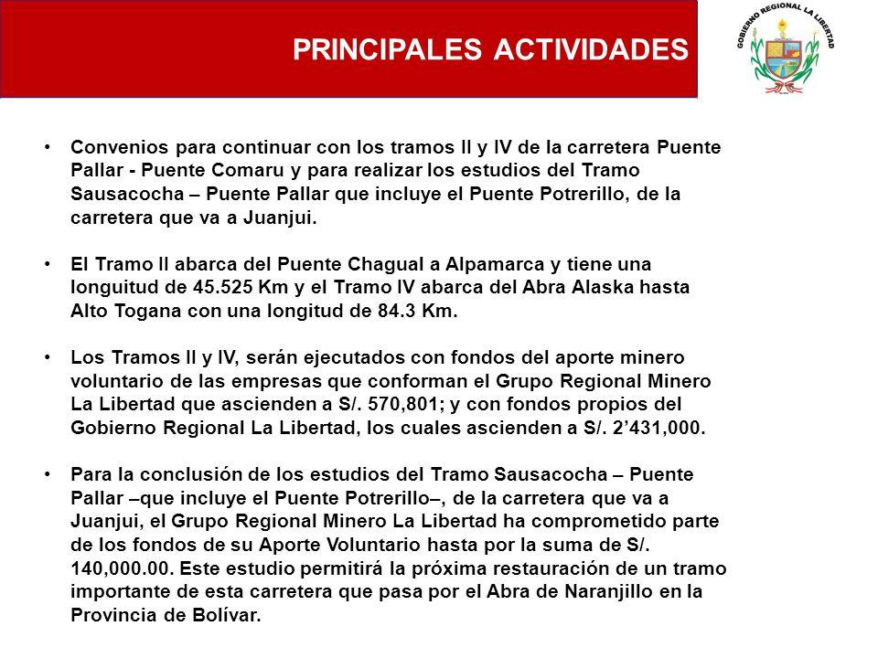 PRINCIPALES ACTIVIDADES Convenios para continuar con los tramos II y IV de la carretera Puente Pallar - Puente Comaru y para realizar los estudios del
