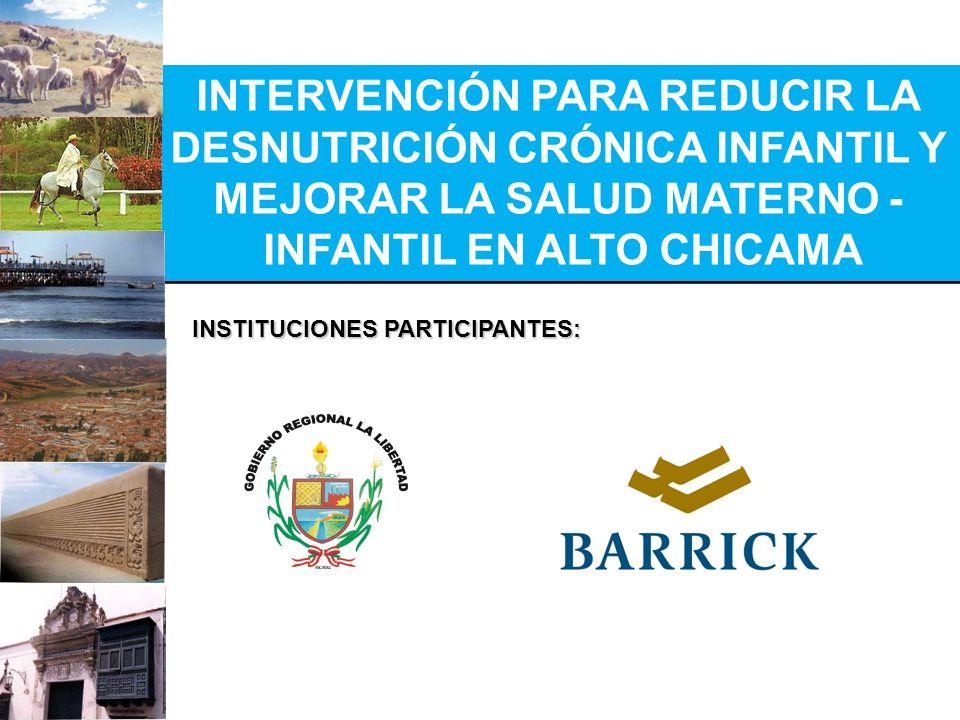 INTERVENCIÓN PARA REDUCIR LA DESNUTRICIÓN CRÓNICA INFANTIL Y MEJORAR LA SALUD MATERNO - INFANTIL EN ALTO CHICAMA INSTITUCIONES PARTICIPANTES: