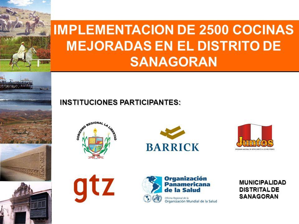 IMPLEMENTACION DE 2500 COCINAS MEJORADAS EN EL DISTRITO DE SANAGORAN INSTITUCIONES PARTICIPANTES: MUNICIPALIDAD DISTRITAL DE SANAGORAN