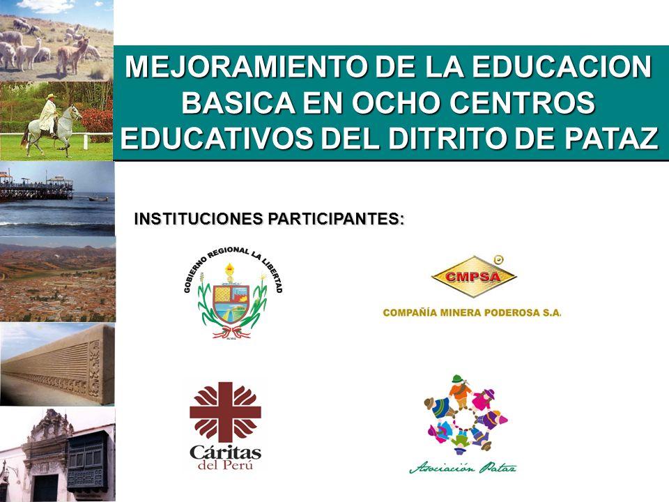 MEJORAMIENTO DE LA EDUCACION BASICA EN OCHO CENTROS EDUCATIVOS DEL DITRITO DE PATAZ INSTITUCIONES PARTICIPANTES: