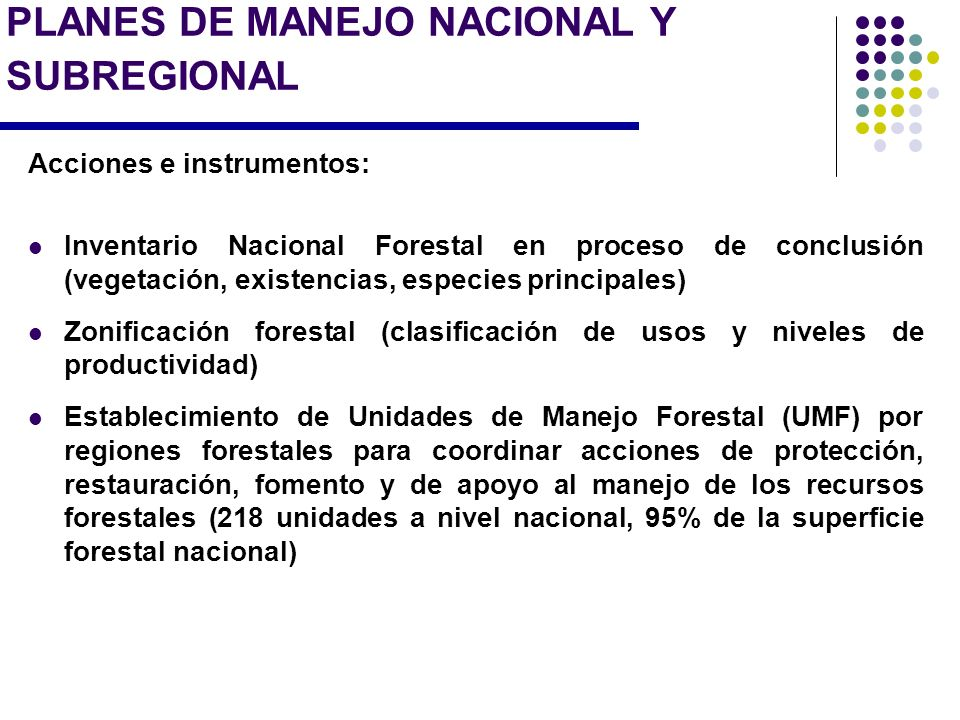 PLANES DE MANEJO NACIONAL Y SUBREGIONAL Acciones e instrumentos: Inventario Nacional Forestal en proceso de conclusión (vegetación, existencias, espec