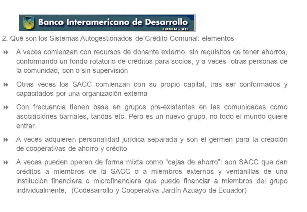2. Qué son los Sistemas Autogestionados de Crédito Comunal (SACC) organizaciones locales que operan como un mecanismo de recirculación, reasignación d