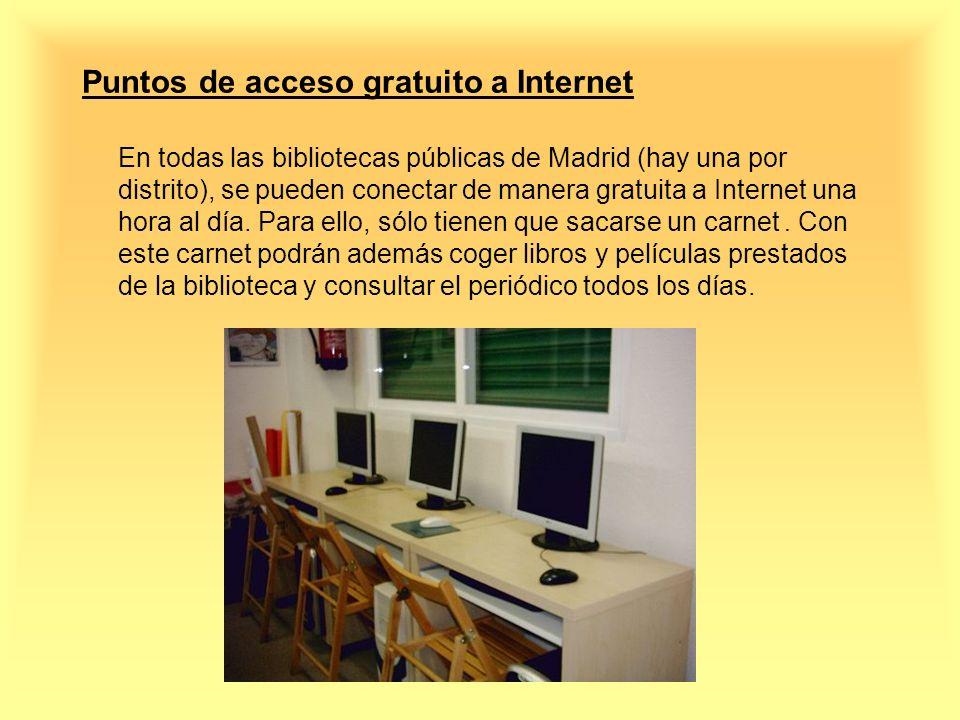 Puntos de acceso gratuito a Internet En todas las bibliotecas públicas de Madrid (hay una por distrito), se pueden conectar de manera gratuita a Inter