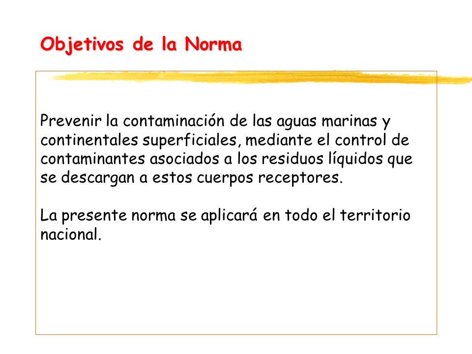 Objetivos de la Norma Prevenir la contaminación de las aguas marinas y continentales superficiales, mediante el control de contaminantes asociados a l