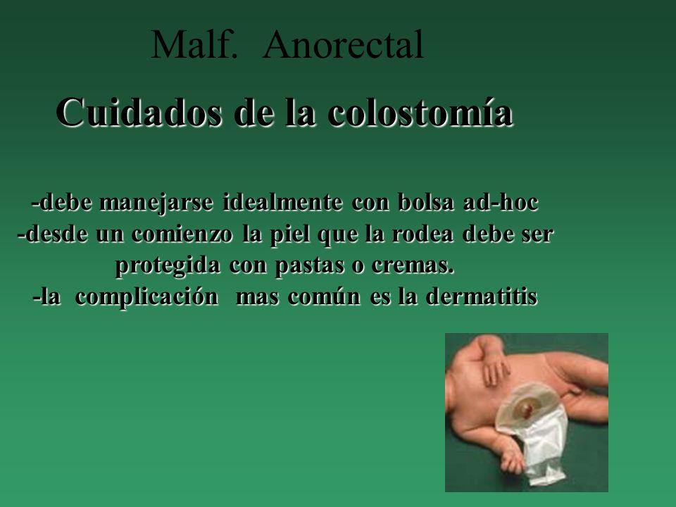 Malf. Anorectal Cuidados de la colostomía -debe manejarse idealmente con bolsa ad-hoc -desde un comienzo la piel que la rodea debe ser protegida con p