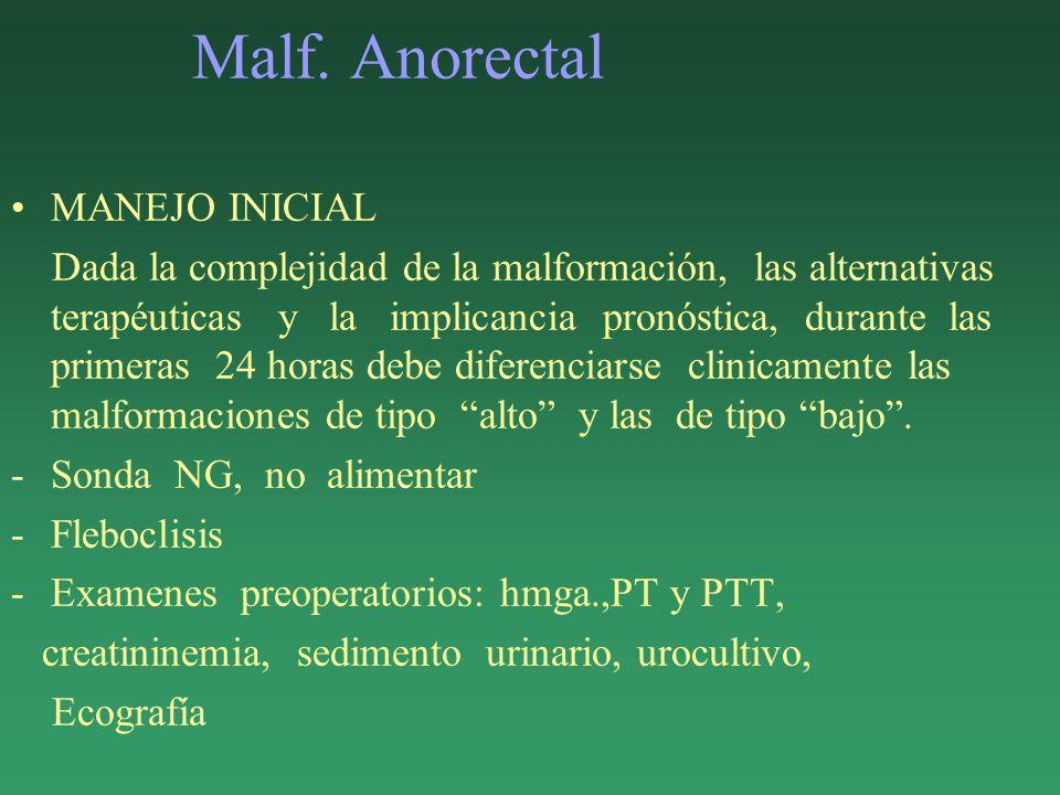 Malf. Anorectal MANEJO INICIAL Dada la complejidad de la malformación, las alternativas terapéuticas y la implicancia pronóstica, durante las primeras