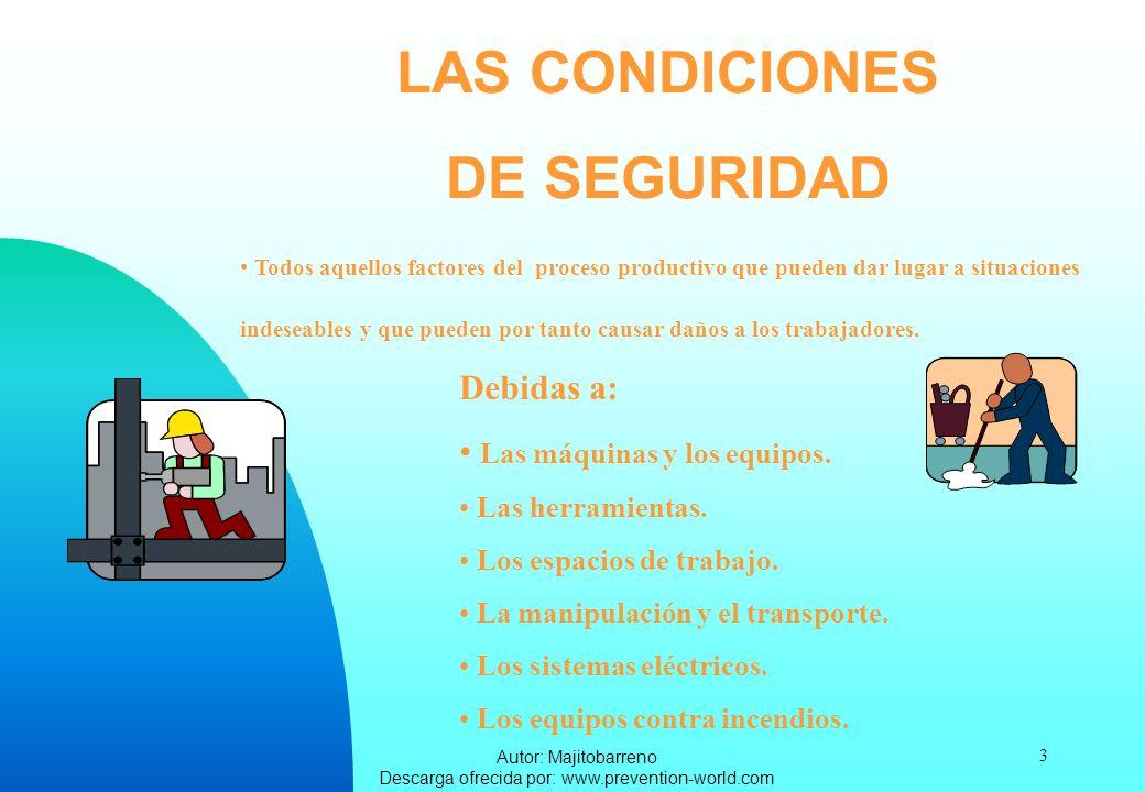 Autor: Majitobarreno Descarga ofrecida por: www.prevention-world.com 3 LAS CONDICIONES DE SEGURIDAD Todos aquellos factores del proceso productivo que