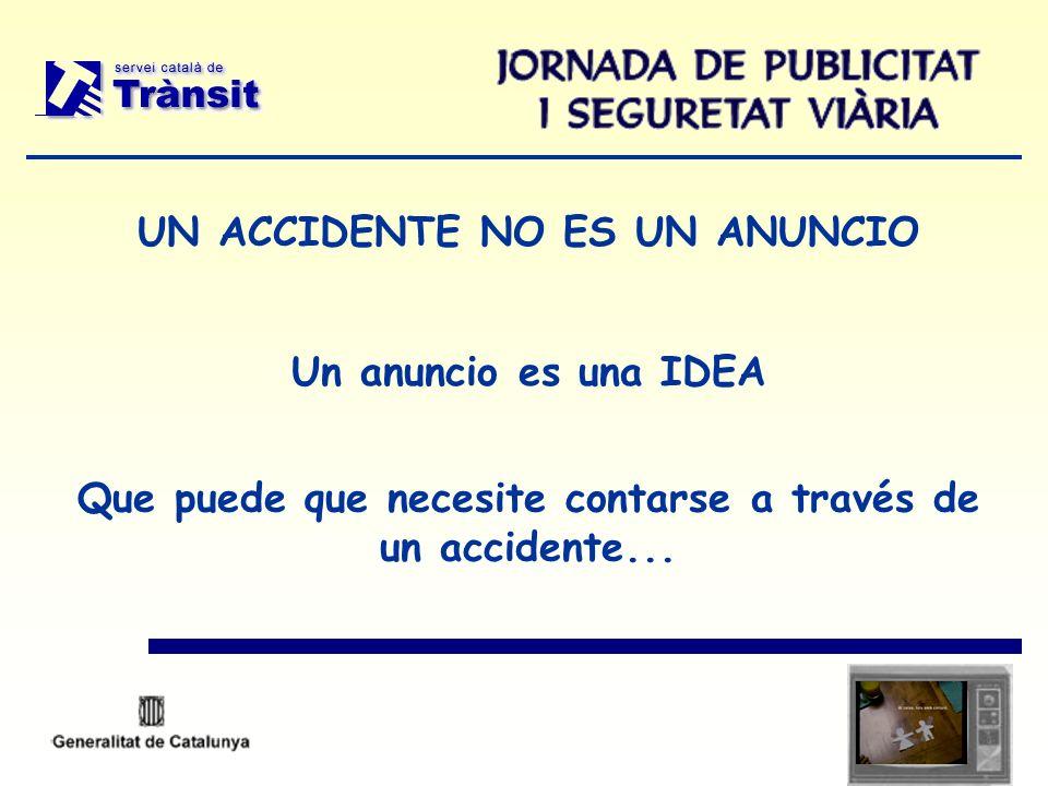 UN ACCIDENTE NO ES UN ANUNCIO Un anuncio es una IDEA Que puede que necesite contarse a través de un accidente...