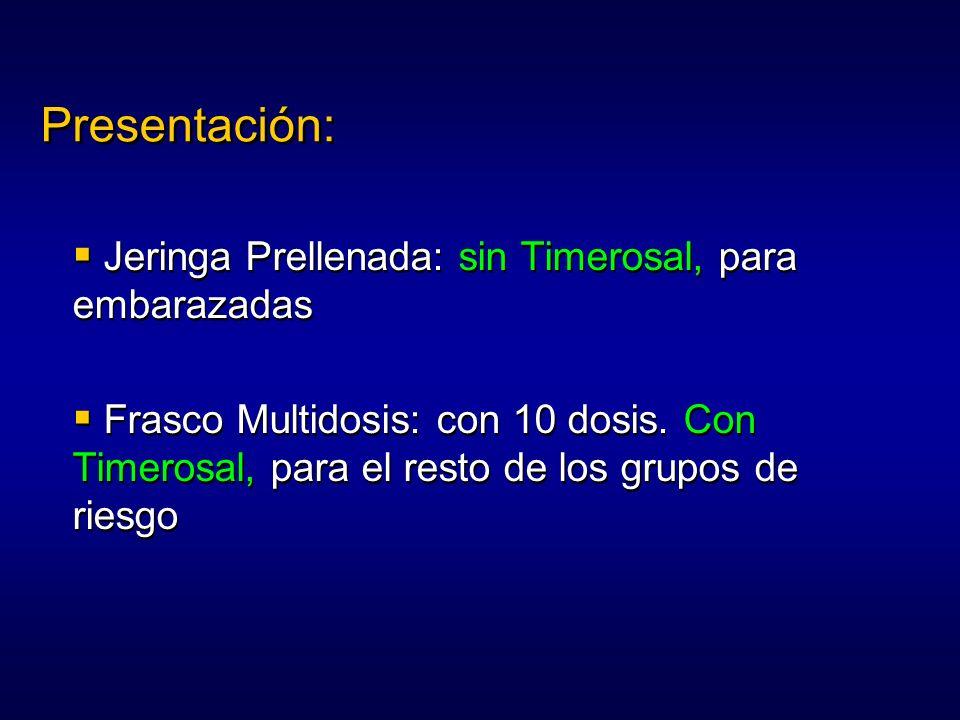 Jeringa Prellenada: sin Timerosal, para embarazadas Frasco Multidosis: con 10 dosis. Con Timerosal, para el resto de los grupos de riesgo Jeringa Prel