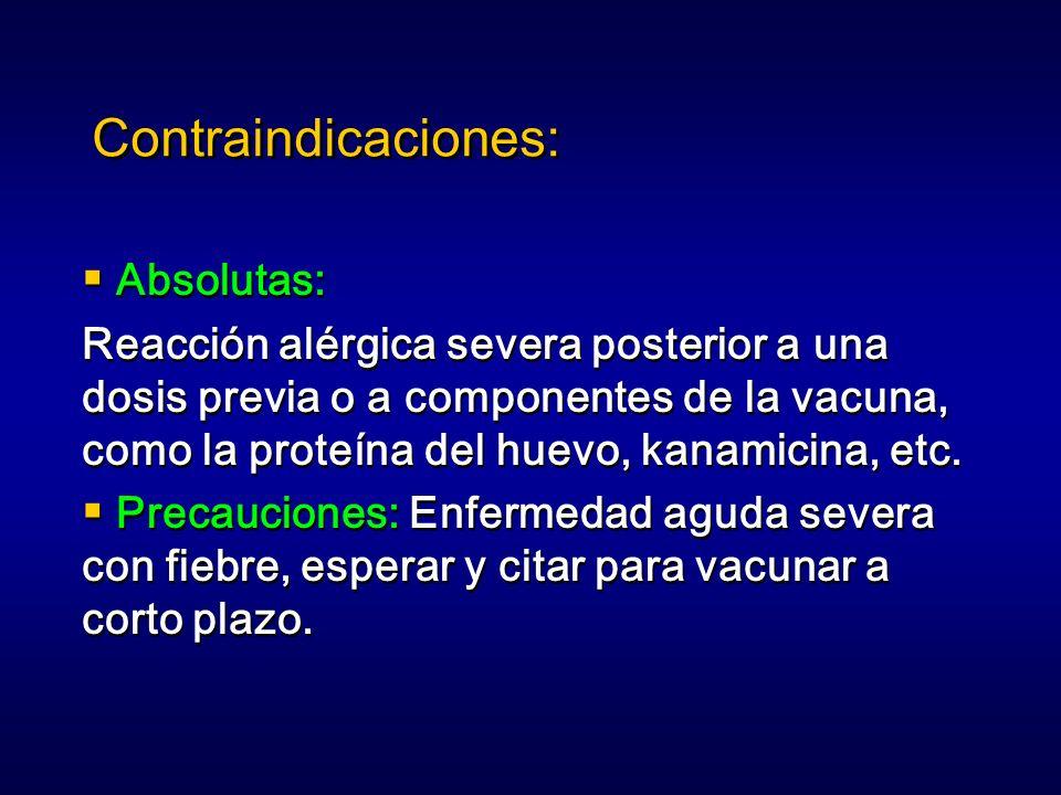 Contraindicaciones: Absolutas: Reacción alérgica severa posterior a una dosis previa o a componentes de la vacuna, como la proteína del huevo, kanamic