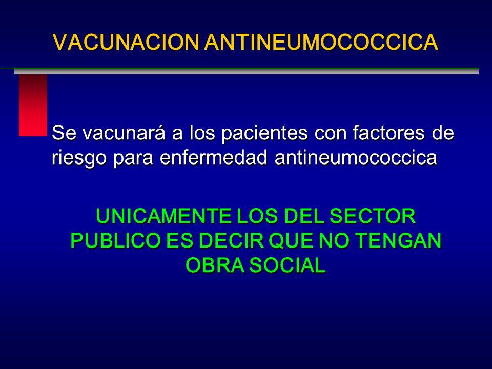 Se vacunará a los pacientes con factores de riesgo para enfermedad antineumococcica UNICAMENTE LOS DEL SECTOR PUBLICO ES DECIR QUE NO TENGAN OBRA SOCI