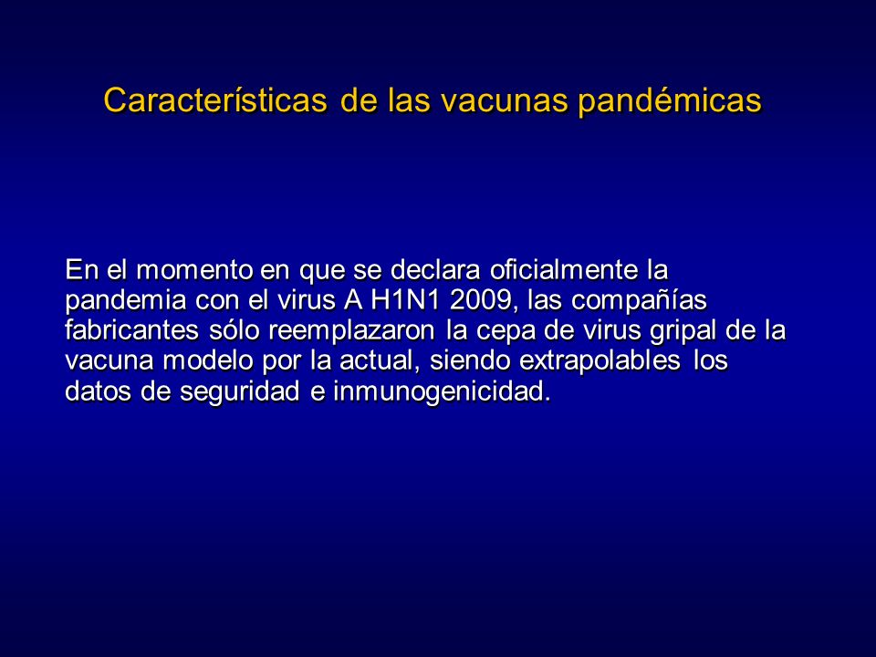 Características de las vacunas pandémicas En el momento en que se declara oficialmente la pandemia con el virus A H1N1 2009, las compañías fabricantes