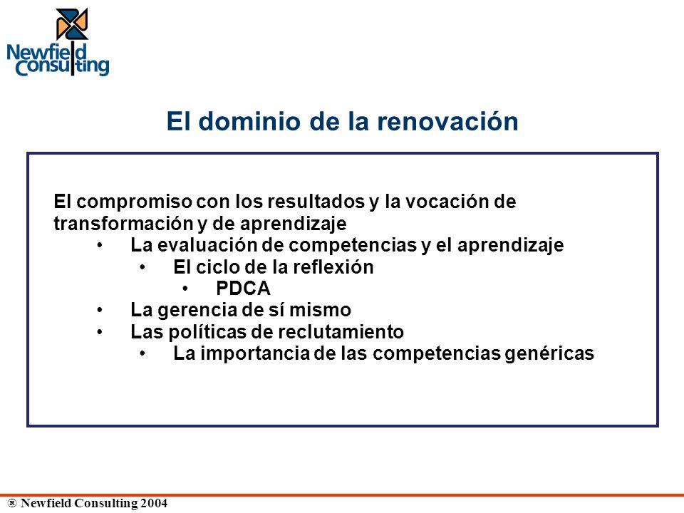® Newfield Consulting 2004 El dominio de la renovación El compromiso con los resultados y la vocación de transformación y de aprendizaje La evaluación