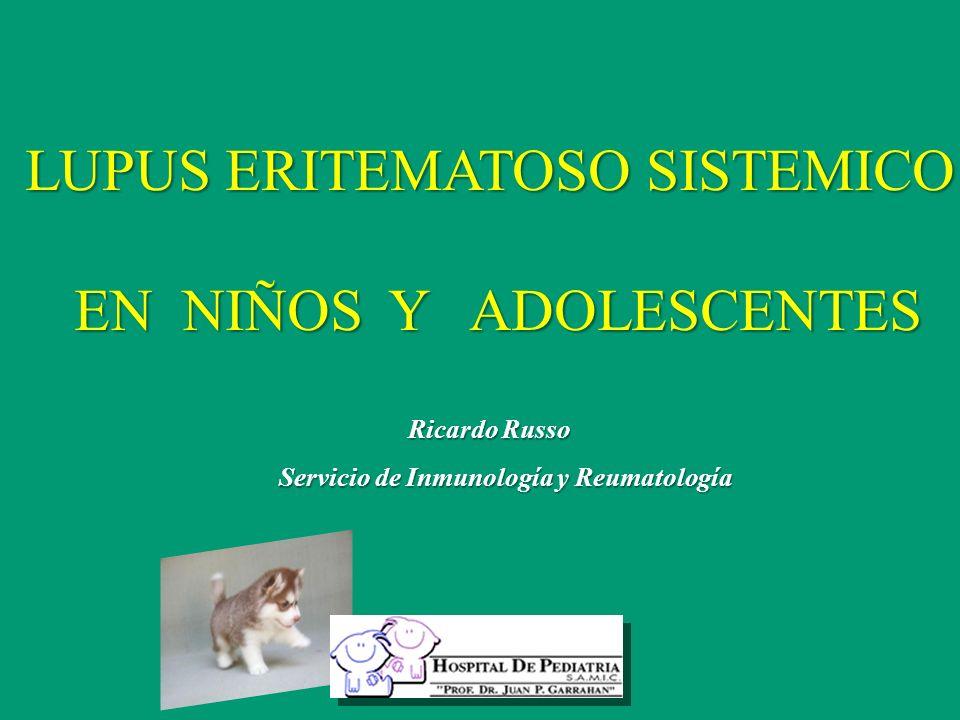 LUPUS ERITEMATOSO SISTEMICO EN NIÑOS Y ADOLESCENTES Ricardo Russo Servicio de Inmunología y Reumatología Servicio de Inmunología y Reumatología