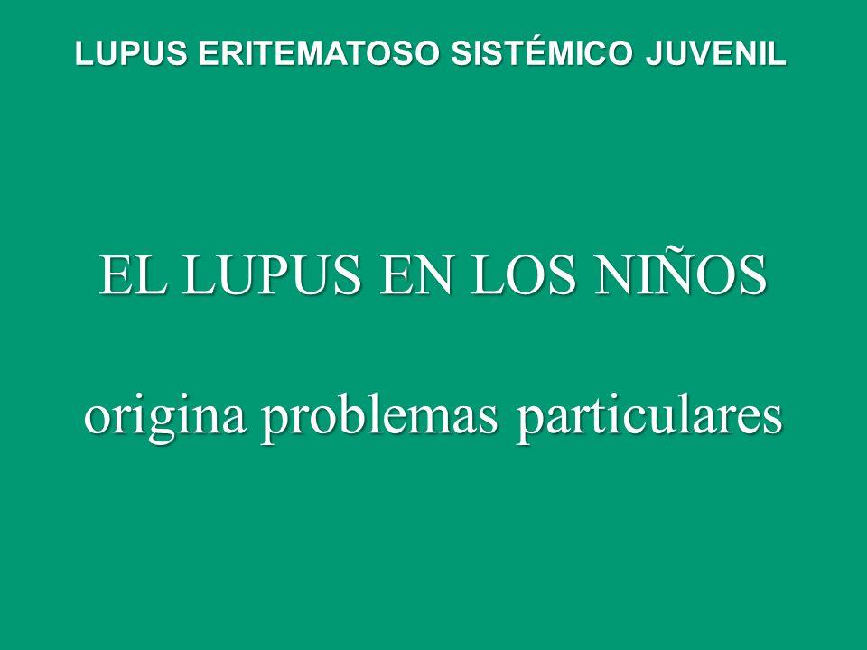 EL LUPUS EN LOS NIÑOS origina problemas particulares LUPUS ERITEMATOSO SISTÉMICO JUVENIL