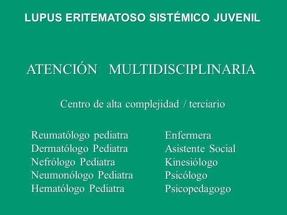 ATENCIÓN MULTIDISCIPLINARIA Centro de alta complejidad / terciario Reumatólogo pediatra Dermatólogo Pediatra Nefrólogo Pediatra Neumonólogo Pediatra H