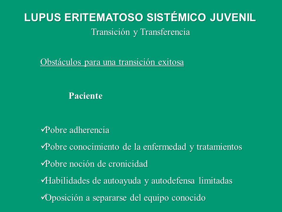Obstáculos para una transición exitosa Paciente Pobre adherencia Pobre adherencia Pobre conocimiento de la enfermedad y tratamientos Pobre conocimient