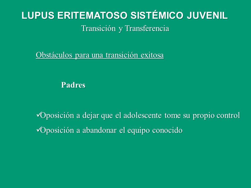 Transición y Transferencia Obstáculos para una transición exitosa Padres Oposición a dejar que el adolescente tome su propio control Oposición a dejar