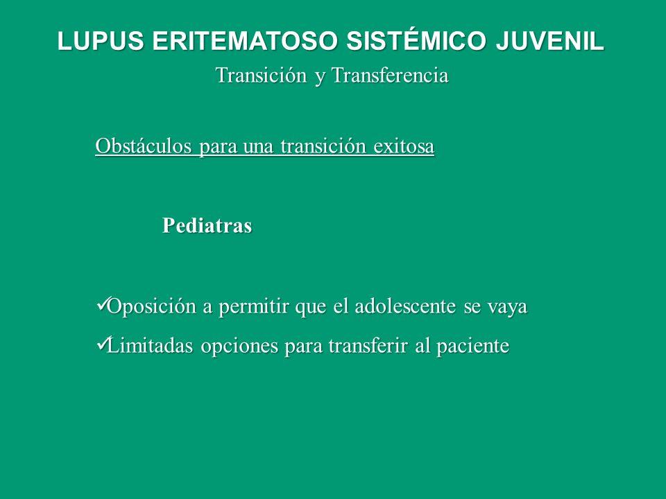 Transición y Transferencia Obstáculos para una transición exitosa Pediatras Oposición a permitir que el adolescente se vaya Oposición a permitir que e