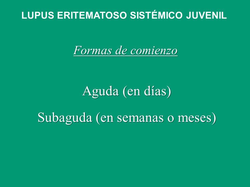 Formas de comienzo Aguda (en días) Subaguda (en semanas o meses) LUPUS ERITEMATOSO SISTÉMICO JUVENIL