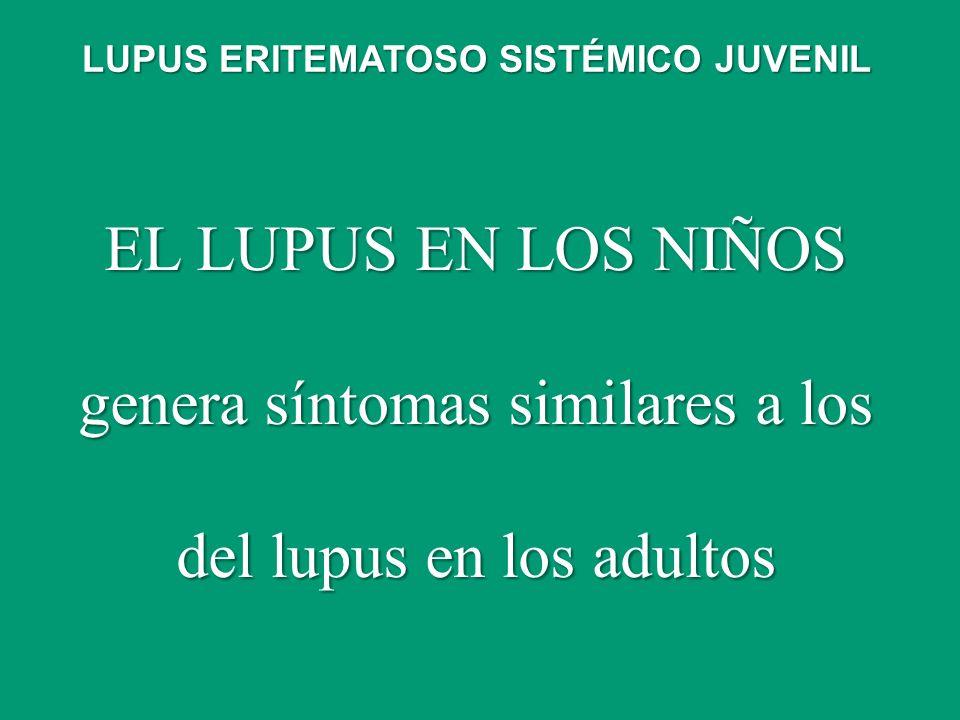 EL LUPUS EN LOS NIÑOS genera síntomas similares a los del lupus en los adultos LUPUS ERITEMATOSO SISTÉMICO JUVENIL