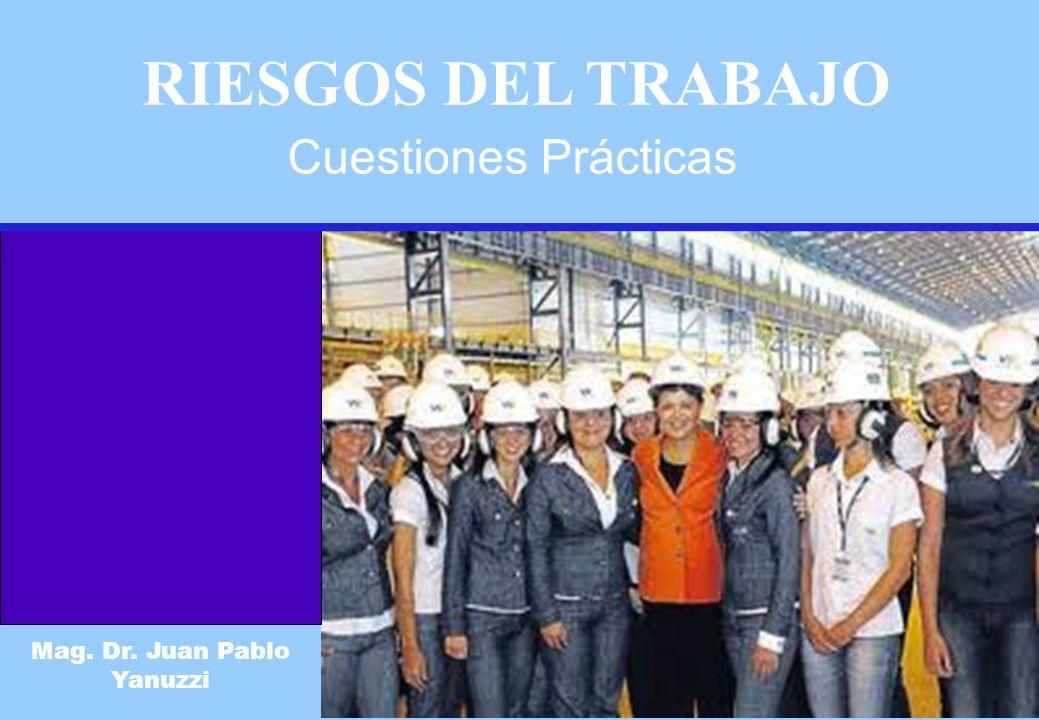 Cuestiones Prácticas Mag. Dr. Juan Pablo Yanuzzi RIESGOS DEL TRABAJO