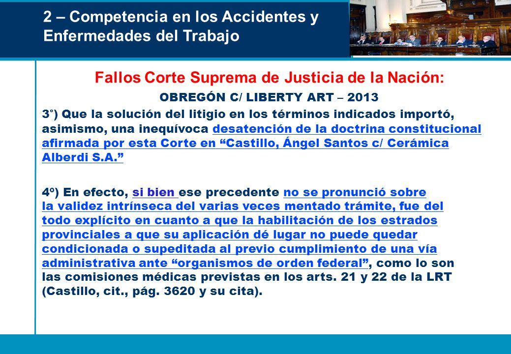 2 – Competencia en los Accidentes y Enfermedades del Trabajo Fallos Corte Suprema de Justicia de la Nación: OBREGÓN C/ LIBERTY ART – 2013 3°) Que la s