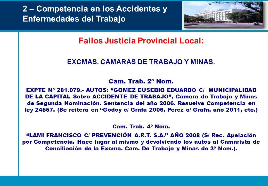 2 – Competencia en los Accidentes y Enfermedades del Trabajo Fallos Justicia Provincial Local: EXCMAS. CAMARAS DE TRABAJO Y MINAS. Cam. Trab. 2º Nom.