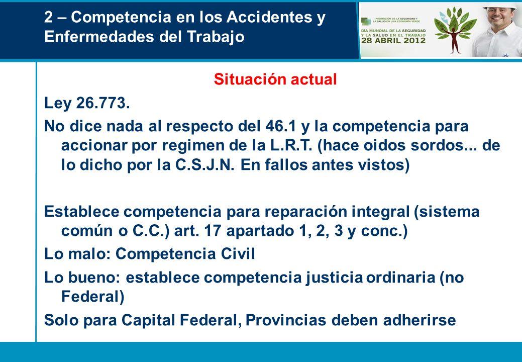 2 – Competencia en los Accidentes y Enfermedades del Trabajo Situación actual Ley 26.773. No dice nada al respecto del 46.1 y la competencia para acci