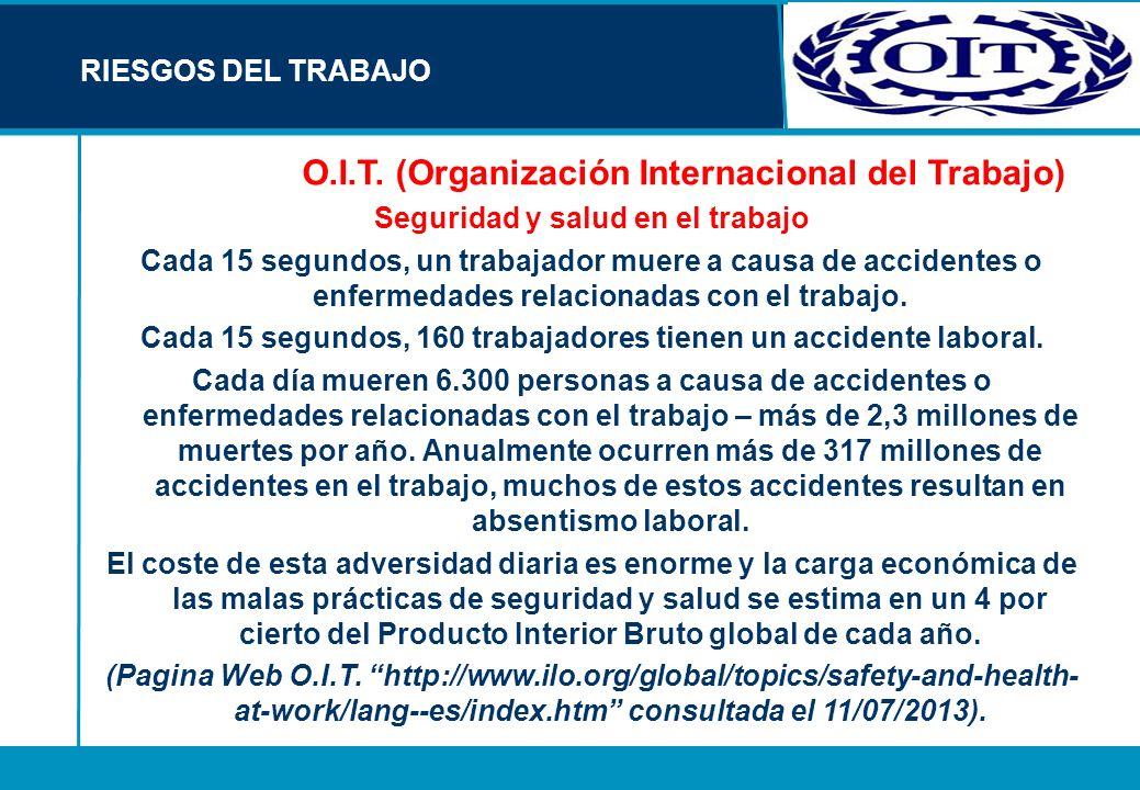 O.I.T. (Organización Internacional del Trabajo) Seguridad y salud en el trabajo Cada 15 segundos, un trabajador muere a causa de accidentes o enfermed