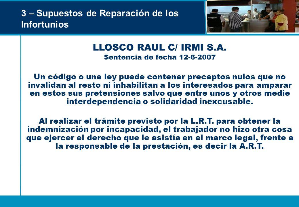 3 – Supuestos de Reparación de los Infortunios LLOSCO RAUL C/ IRMI S.A. Sentencia de fecha 12-6-2007 Un código o una ley puede contener preceptos nulo