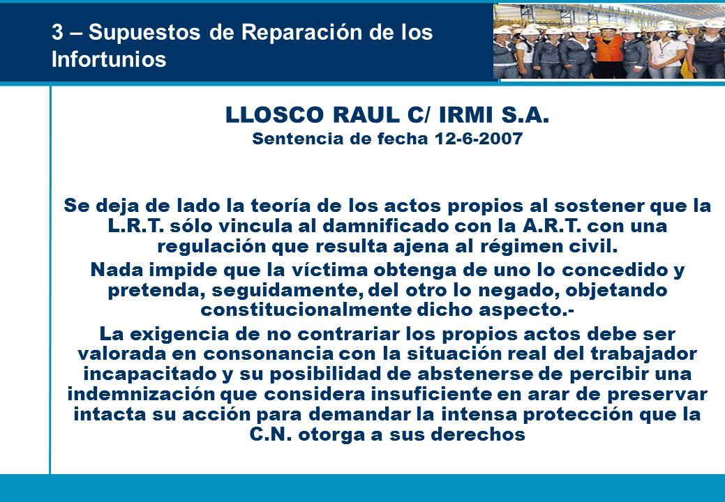 3 – Supuestos de Reparación de los Infortunios LLOSCO RAUL C/ IRMI S.A. Sentencia de fecha 12-6-2007 Se deja de lado la teoría de los actos propios al