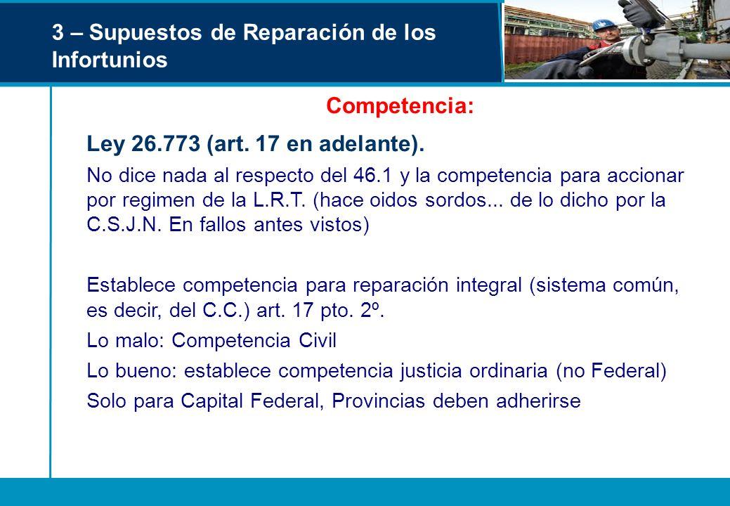 3 – Supuestos de Reparación de los Infortunios Competencia: Ley 26.773 (art. 17 en adelante). No dice nada al respecto del 46.1 y la competencia para