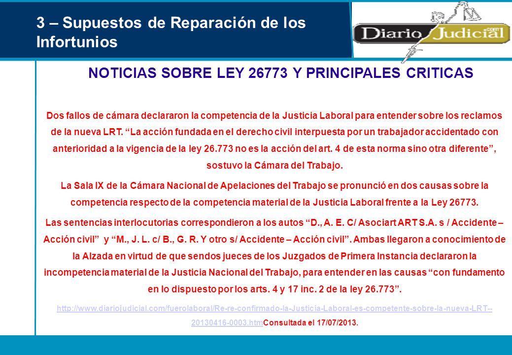 3 – Supuestos de Reparación de los Infortunios NOTICIAS SOBRE LEY 26773 Y PRINCIPALES CRITICAS Dos fallos de cámara declararon la competencia de la Ju