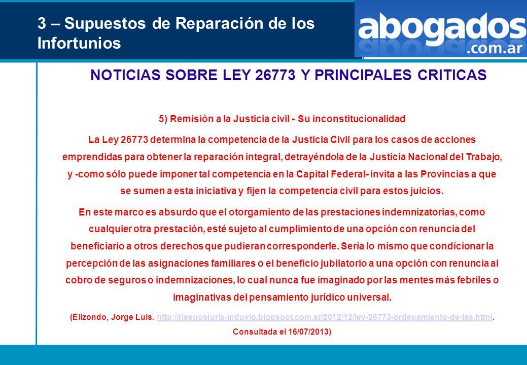 3 – Supuestos de Reparación de los Infortunios NOTICIAS SOBRE LEY 26773 Y PRINCIPALES CRITICAS 5) Remisión a la Justicia civil - Su inconstitucionalid