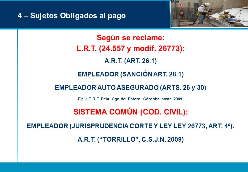 4 – Sujetos Obligados al pago Según se reclame: L.R.T. (24.557 y modif. 26773): A.R.T. (ART. 26.1) EMPLEADOR (SANCIÓN ART. 28.1) EMPLEADOR AUTO ASEGUR