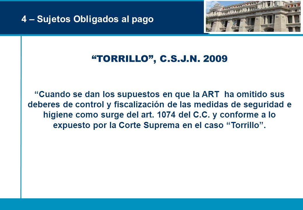 4 – Sujetos Obligados al pago TORRILLO, C.S.J.N. 2009 Cuando se dan los supuestos en que la ART ha omitido sus deberes de control y fiscalización de l