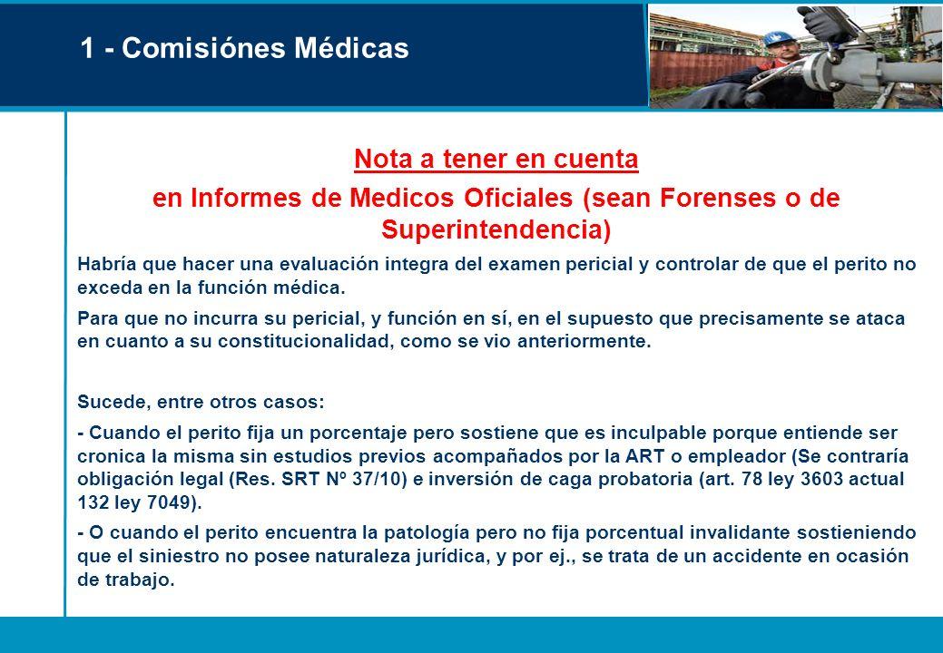 1 - Comisiónes Médicas Nota a tener en cuenta en Informes de Medicos Oficiales (sean Forenses o de Superintendencia) Habría que hacer una evaluación i