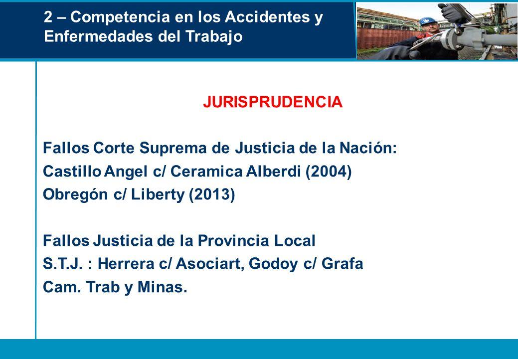 2 – Competencia en los Accidentes y Enfermedades del Trabajo JURISPRUDENCIA Fallos Corte Suprema de Justicia de la Nación: Castillo Angel c/ Ceramica