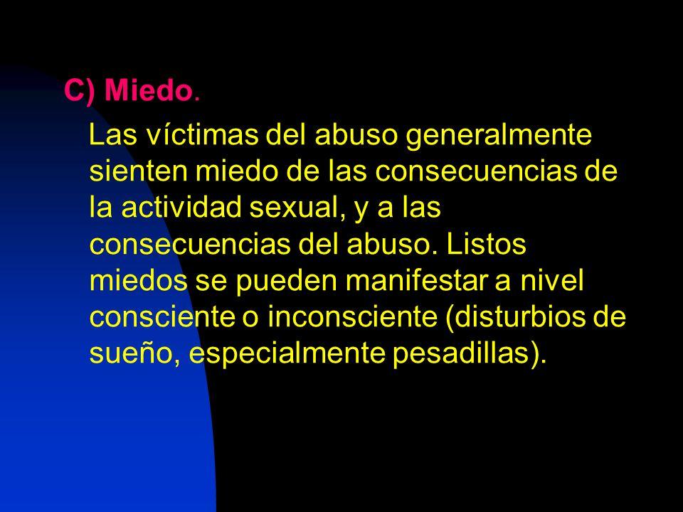 C) Miedo. Las víctimas del abuso generalmente sienten miedo de las consecuencias de la actividad sexual, y a las consecuencias del abuso. Listos miedo