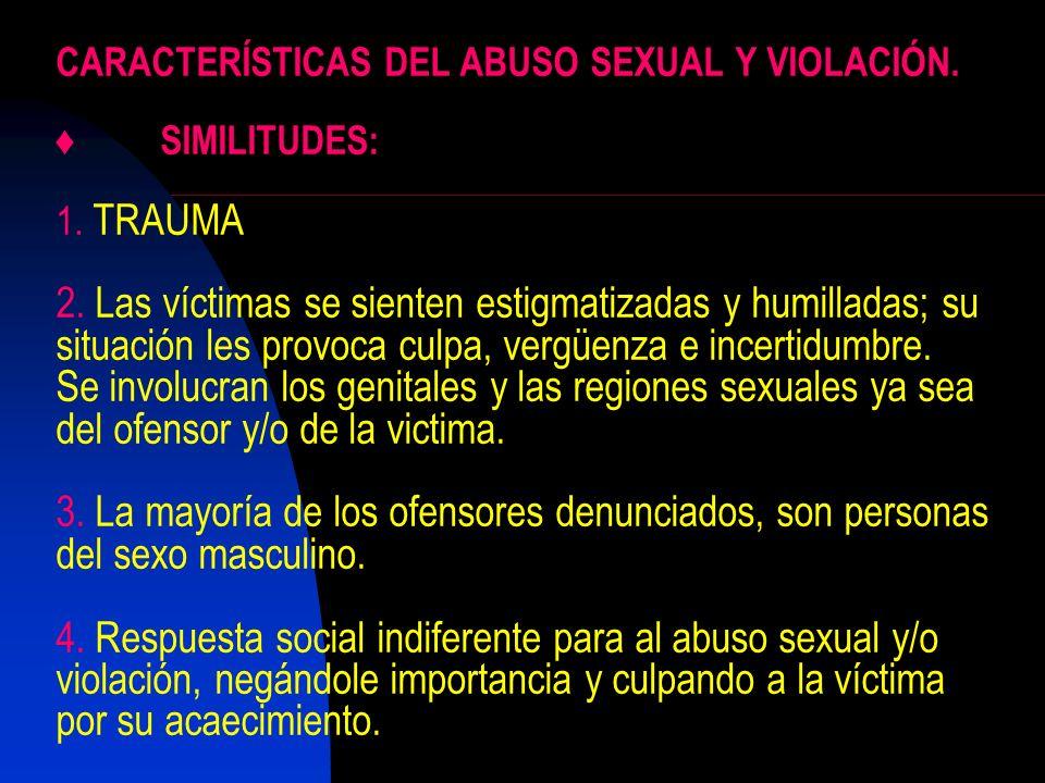 CARACTERÍSTICAS DEL ABUSO SEXUAL Y VIOLACIÓN.SIMILITUDES: 1. TRAUMA 2. Las víctimas se sienten estigmatizadas y humilladas; su situación les provoca c