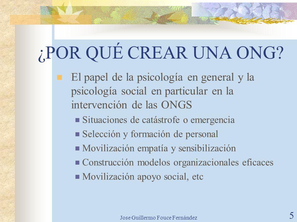 Jose Guillermo Fouce Fernández 4 ¿POR QUÉ CREAR UNA ONG? ¿por qué una nueva? ¿por qué con este nombre? Fundamentación y principios Queda mucho por hac